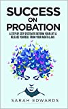 Success On Probation: A Step By Step System To Reform Your Life & Release Yourself From Your Mental Jail (English Edition)