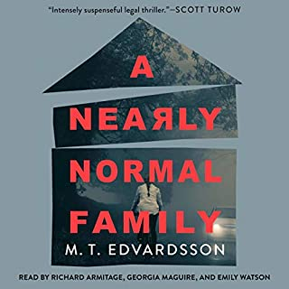 A Nearly Normal Family     A Novel              Written by:                                                                                                                                 M. T. Edvardsson                               Narrated by:                                                                                                                                 Emily Watson,                                                                                        Georgia Maguire,                                                                                        Richard Armitage                      Length: 12 hrs and 31 mins     8 ratings     Overall 4.9