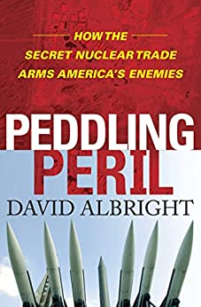 Peddling Peril: How the Secret Nuclear Trade Arms America's Enemie by [David Albright]