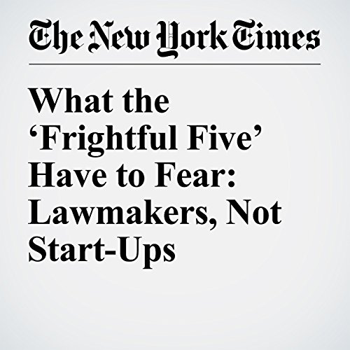 What the 'Frightful Five' Have to Fear: Lawmakers, Not Start-Ups copertina