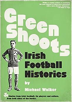 [Michael Walker]のGreen Shoots: Irish Football Histories (English Edition)