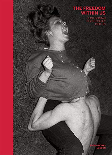 The Freedom Within Us: East German Photography 1980–1989