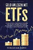 Geld anlegen mit ETFs: Kostengünstig, transparent, einfach und flexibel: Wie man erfolgreich an der Börse Geld verdienen und dabei finanzielle Freiheit erlangen kann!