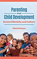 Parenting and Child Development: Across Ethnicity and Culture