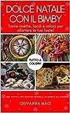 DOLCE NATALE CON IL BIMBY: Tante ricette, facili, veloci e colorate per allietare le tue feste! (Ricette con il Bimby)