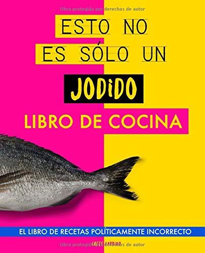 Esto no es sólo un jodido libro de cocina: El libro de recetas políticamente incorrecto. Libro de cocina original. Regalo original. Libro de recetas ... Regalo para jóvenes. Regalo para novio
