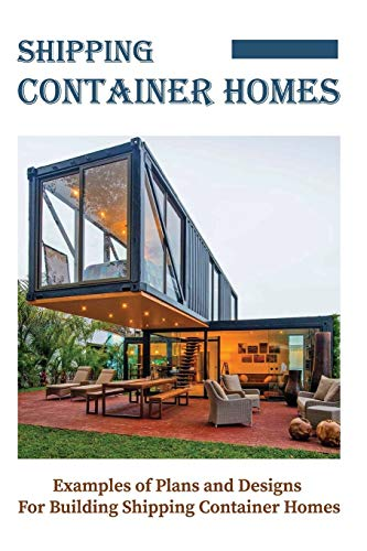 Compare Textbook Prices for Shipping Container Homes: Examples of Plans and Designs For Building Shipping Container Homes: Container House Plans  ISBN 9798714168253 by Arcoraci, Ella