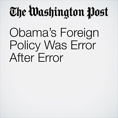 Obama's Foreign Policy Was Error After Error copertina