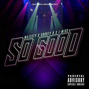 SO Good (feat. Shorty B & J-Midd)
