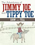 The Adventures of Jimmy Joe and Tippy Toe: Show and Tell