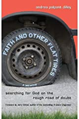 Faith and Other Flat Tires: Searching for God on the Rough Road of Doubt Kindle Edition