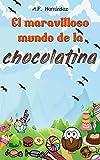 El Maravilloso Mundo de la Chocolatina: Novela infantil-juvenil. Lectura de 8-9 a 11-12 años. ¡Bienvenidos a Villazúcar! (Las aventuras de Daniel y Canica nº 1)