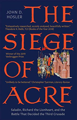 The Siege of Acre, 1189-1191: Saladin, Richard the Lionheart, and the Battle That Decided the Third Crusade