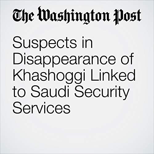 Suspects in Disappearance of Khashoggi Linked to Saudi Security Services audiobook cover art