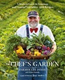 The Chef s Garden: A Modern Guide to Common and Unusual Vegetables--with Recipes
