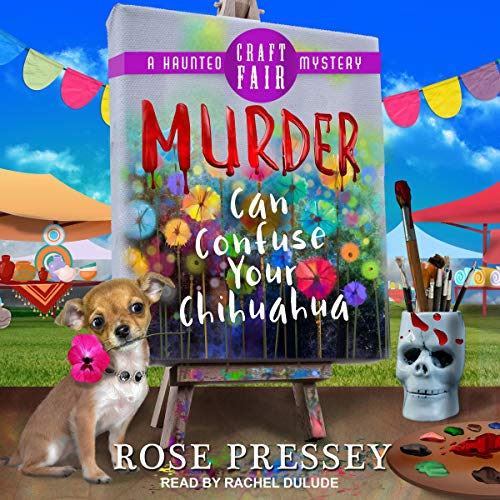 Murder Can Confuse Your Chihuahua: Haunted Craft Fair Mystery Series, Book 2