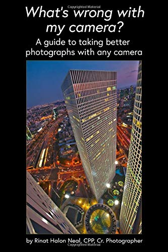 What's Wrong With My Camera?: A guide to taking better photographs with any camera