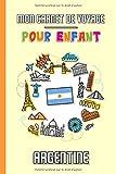 Mon Carnet de Voyage Pour Enfant Argentine: Journal de Voyage | 102 pages, 15,24 cm x 22,86 cm | Pour accompagner les enfants durant leur séjour