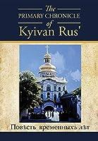 The PRIMARY CHRONICLE of Kyivan Rus': ПовЂсть временныхъ лЂтъ