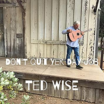 Don't Quit Yer Day Job