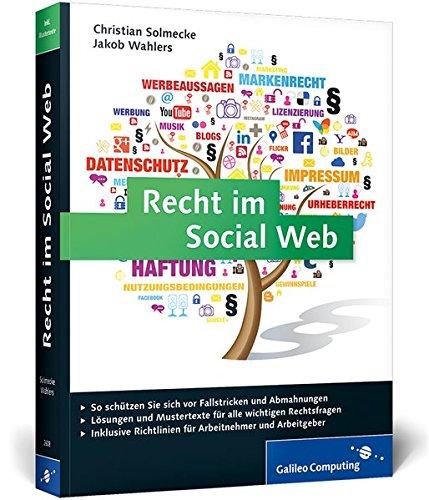 Recht im Social Web: Der umfassende Ratgeber für alle Fragen im Social Media Marketing: Rechtssicherheit für den Social-Media-Auftritt mit Facebook, Twitter, Blogs und Co. (Galileo Computing)