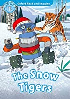 Oxford Read and Imagine: Level 1: The Snow Tigers