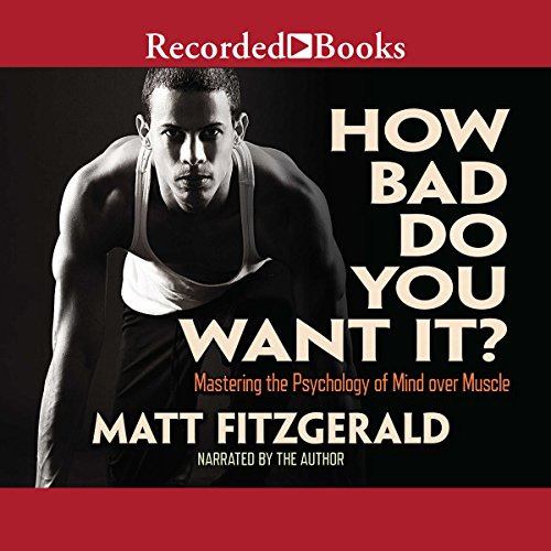 How Bad Do You Want It? Audiobook By Matt Fitzgerald cover art