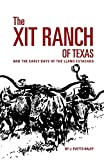The XIT Ranch of Texas and the Early Days of the Llano Estacado (Volume 34) (The Western Frontier Library Series)