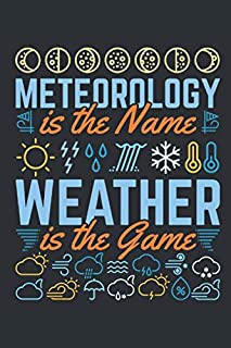 Meteorology Is The Name Weather Is The Game: Meteorology Journal, Blank Paperback Lined Notebook to Write In, Weather Watc...