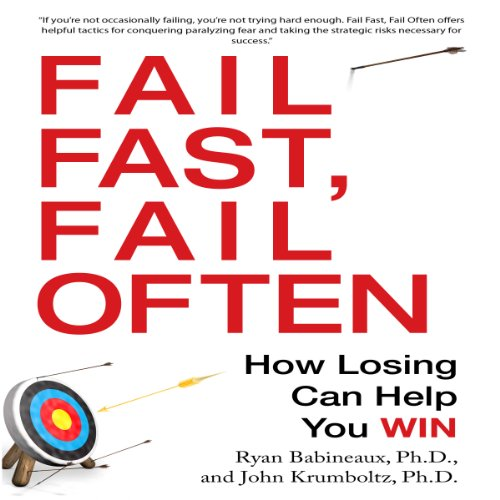 Fail Fast, Fail Often     How Losing Can Help You Win              By:                                                                                                                                 Ryan Babineaux Ph.D.,                                                                                        John Krumboltz Ph.D.                               Narrated by:                                                                                                                                 Tim Adrres Pabon                      Length: 5 hrs and 27 mins     49 ratings     Overall 4.3