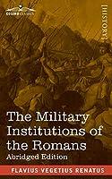 The Military Institutions of the Romans: De Re Militari, Abridged Edition