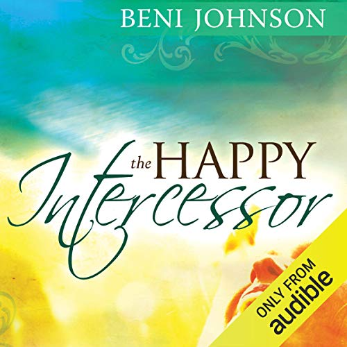 The Happy Intercessor Audiobook By Beni Johnson cover art