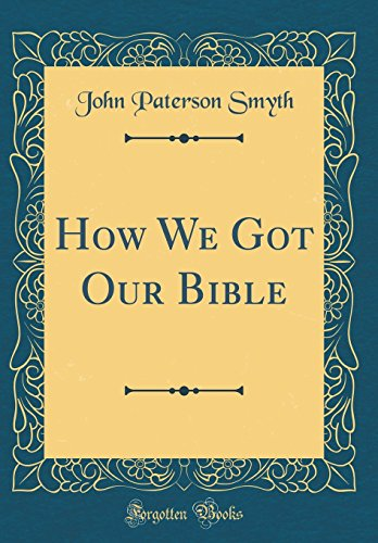 How We Got Our Bible (Classic Reprint)