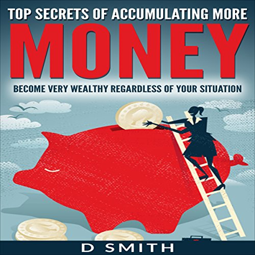 Top Secrets of Accumulating More Money     Become Very Wealthy Regardless of Your Situation              By:                                                                                                                                 Darnell Smith                               Narrated by:                                                                                                                                 Gregory Allen Siders                      Length: 4 hrs and 2 mins     2 ratings     Overall 1.0
