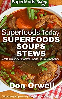 Superfoods Soups & Stews: Over 70 Quick & Easy Gluten Free Low Cholesterol Whole Foods Recipes full of Antioxidants & Phytochemicals (Superfoods Today Book 16) by [Don Orwell]