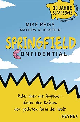 Springfield Confidential: Alles über die Simpsons ─ Hinter den Kulissen der gelbsten Serie der Welt - 30 Jahre Simpsons ─ Das inoffizielle Fanbuch - Vom langjährigen Co-Autor