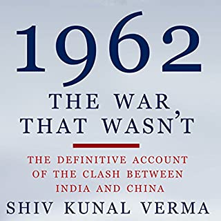 1962: The War That Wasn't     The Definitive Account of the Clash Between India and China              Written by:                                                                                                                                 Shiv Kunal Verma                               Narrated by:                                                                                                                                 Manish Dongardive                      Length: 19 hrs and 20 mins     10 ratings     Overall 4.8