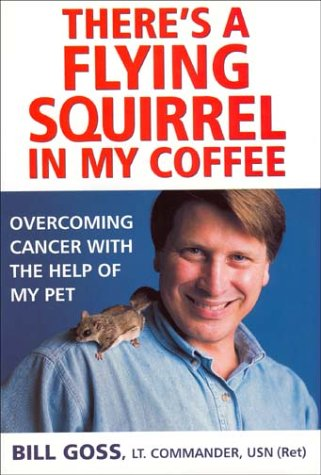 Compare Textbook Prices for There's a Flying Squirrel in My Coffee: Overcoming Cancer with the Help of My Pet 1st Edition Edition ISBN 9780743437295 by Goss, Bill