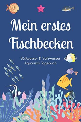 Mein erstes Fischbecken - Süßwasser & Salzwasser Aquaristik Tagebuch: A5 Aquarium Logbuch | Aquarienpflegeheft | Meerwasseraquarium | ... Fischzüchter, Fischpfleger und Aquarianer