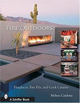 Fire Outdoors  Fireplaces Fire Pits Wood Fired Ovens & Cook Centers  Schiffer Book