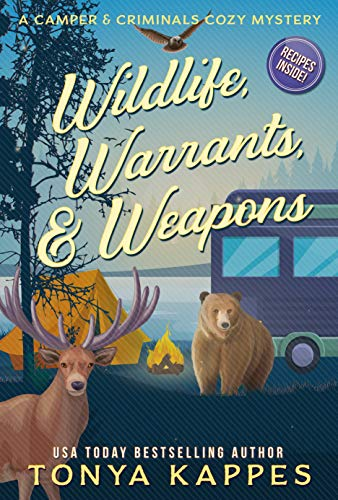Wildlife, Warrants, & Weapons (A Camper & Criminals Cozy Mystery Series Book 19) by [Tonya Kappes]