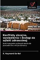 Konflikty zbrojne, wysiedlenia i dostęp do opieki zdrowotnej: Studium przypadku wybranych obozów dla przesiedleńców w Afryce Zachodniej