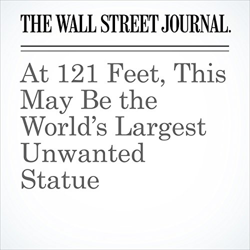 At 121 Feet, This May Be the World's Largest Unwanted Statue copertina