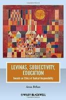 Levinas, Subjectivity, Education: Towards an Ethics of Radical Responsibility (Journal of Philosophy of Education)