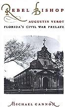 Rebel Bishop: Augustin Verot, Florida s Civil War Prelate (Florida Sand Dollar Books)