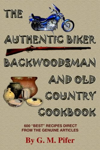 THE AUTHENTIC BIKER COOKBOOK: A 30 Year Collection Of 600 Unique And Excellent Tasting