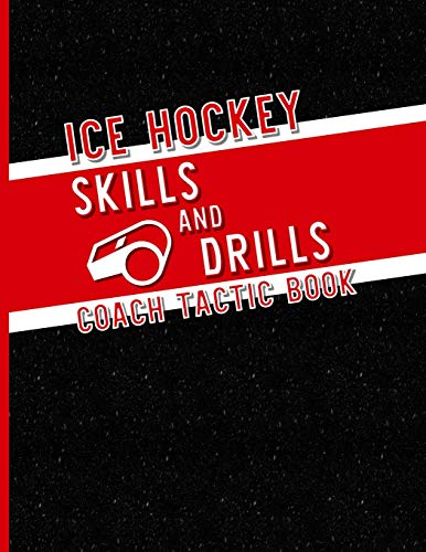 Ice Hockey Skills and Drills Coach Tactic Book: A Notebook for Coaches to Create Unique Drills for Teams