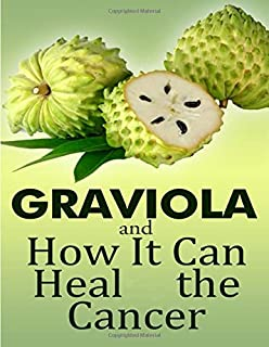 GRAVIOLA and how it can heal the cancer