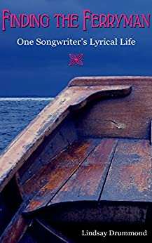 Finding The Ferryman: One Songwriter's Lyrical Life by [Lindsay Drummond]