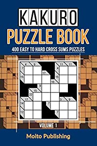 Kakuro Puzzle Book: 400 Easy to Hard Cross Sums Puzzles